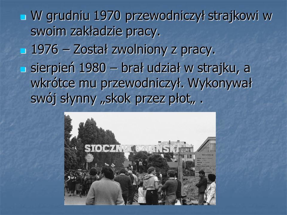 W grudniu 1970 przewodniczył strajkowi w swoim zakładzie pracy. W grudniu 1970 przewodniczył strajkowi w swoim zakładzie pracy. 1976 – Został zwolnion