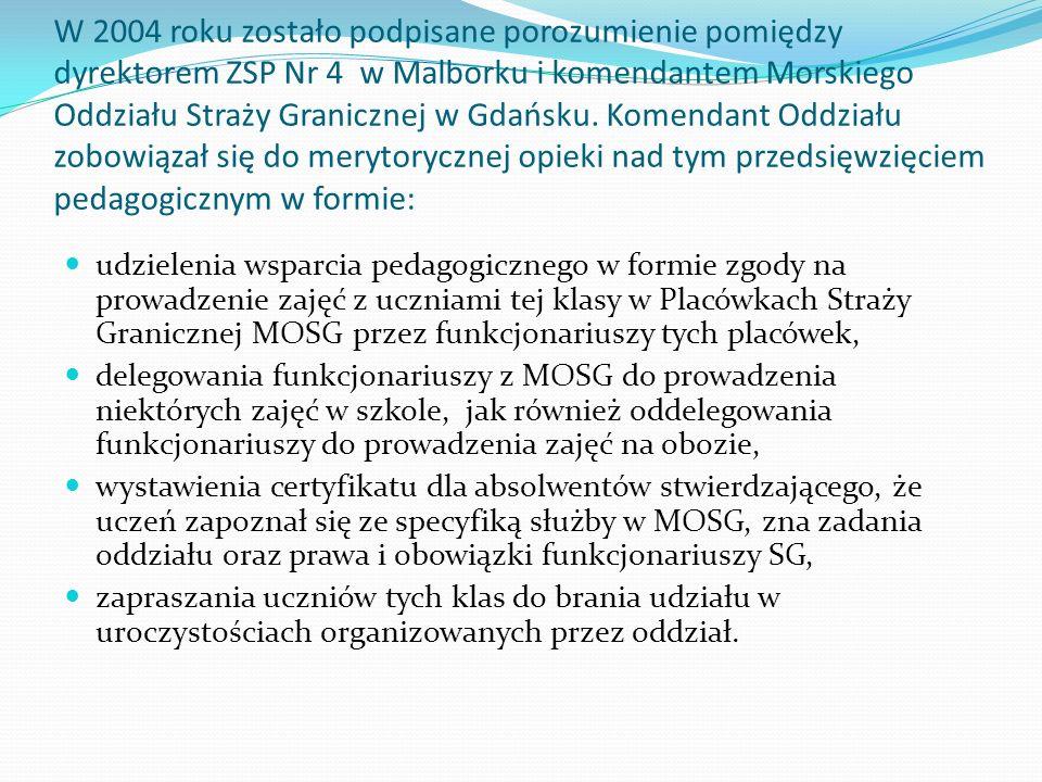 W 2004 roku zostało podpisane porozumienie pomiędzy dyrektorem ZSP Nr 4 w Malborku i komendantem Morskiego Oddziału Straży Granicznej w Gdańsku. Komen