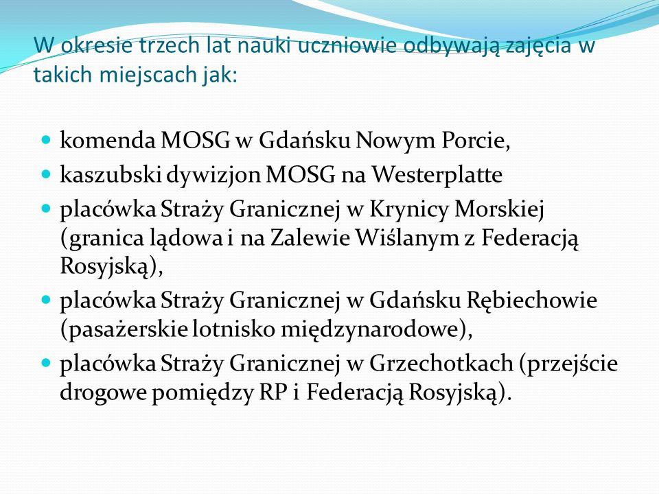 W okresie trzech lat nauki uczniowie odbywają zajęcia w takich miejscach jak: komenda MOSG w Gdańsku Nowym Porcie, kaszubski dywizjon MOSG na Westerpl