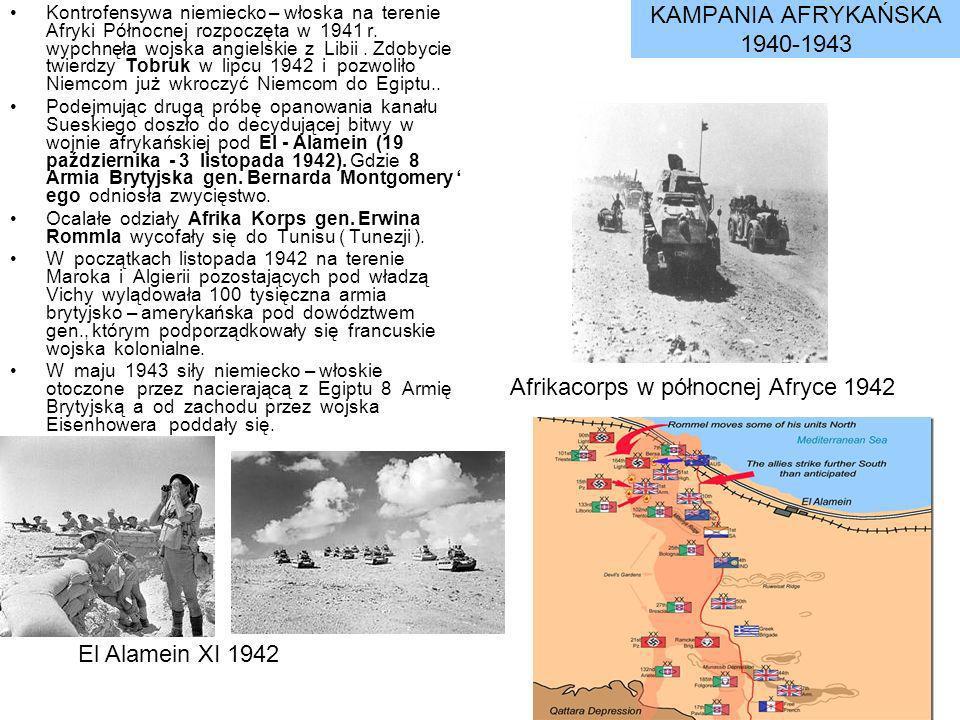 KAMPANIA AFRYKAŃSKA 1940-1943 Kontrofensywa niemiecko – włoska na terenie Afryki Północnej rozpoczęta w 1941 r. wypchnęła wojska angielskie z Libii. Z