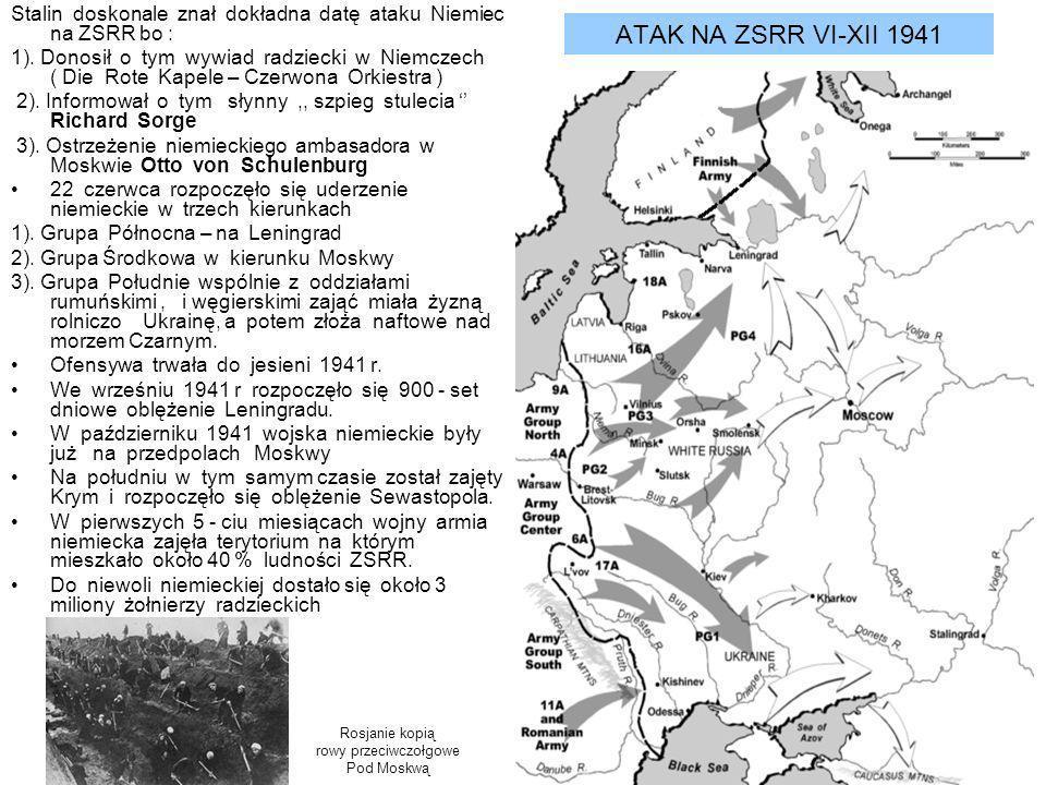 ATAK NA ZSRR VI-XII 1941 Stalin doskonale znał dokładna datę ataku Niemiec na ZSRR bo : 1). Donosił o tym wywiad radziecki w Niemczech ( Die Rote Kape