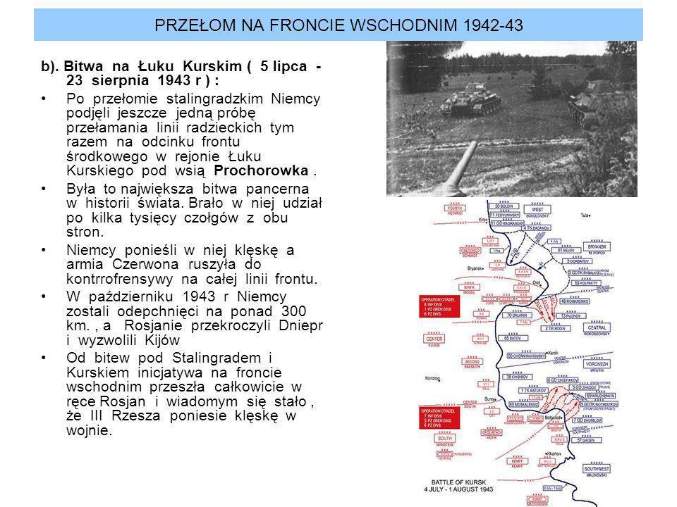 PRZEŁOM NA FRONCIE WSCHODNIM 1942-43 b). Bitwa na Łuku Kurskim ( 5 lipca - 23 sierpnia 1943 r ) : Po przełomie stalingradzkim Niemcy podjęli jeszcze j