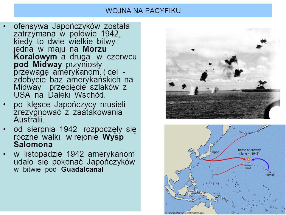 WOJNA NA PACYFIKU ofensywa Japończyków została zatrzymana w połowie 1942, kiedy to dwie wielkie bitwy: jedna w maju na Morzu Koralowym a druga w czerw