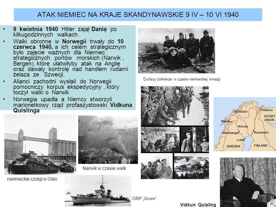 ATAK NIEMIEC NA KRAJE SKANDYNAWSKIE 9 IV – 10 VI 1940 9 kwietnia 1940 Hitler zajął Danię po kilkugodzinnych walkach. Walki obronne w Norwegii trwały d