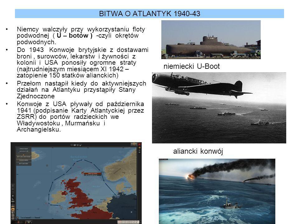 BITWA O ATLANTYK 1940-43 Niemcy walczyły przy wykorzystaniu floty podwodnej ( U – botów ) -czyli okrętów podwodnych. Do 1943 Konwoje brytyjskie z dost