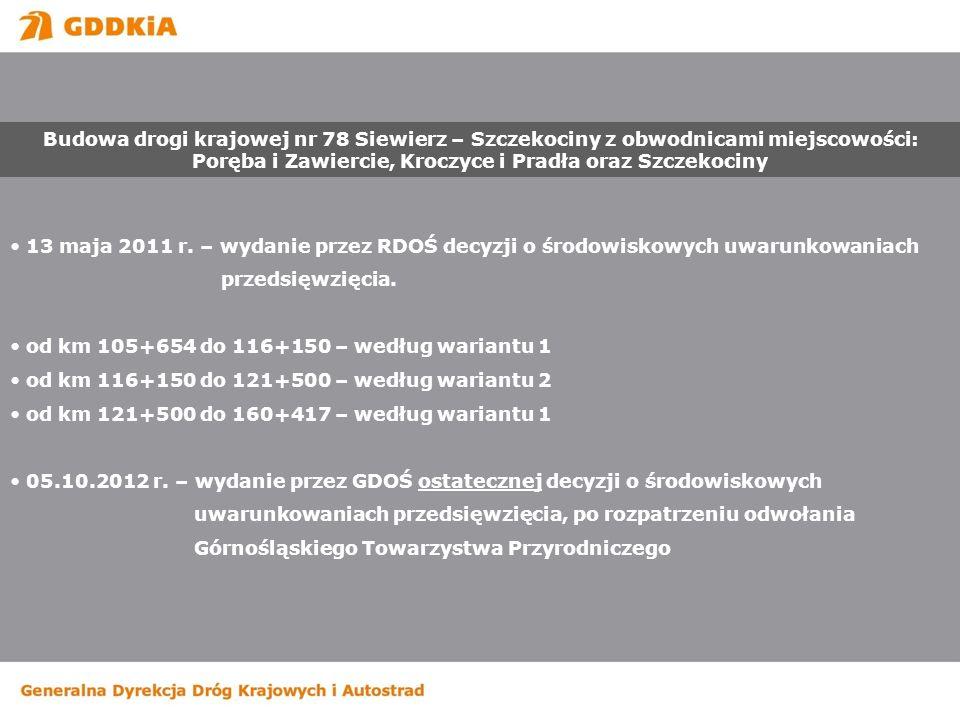 13 maja 2011 r. – wydanie przez RDOŚ decyzji o środowiskowych uwarunkowaniach przedsięwzięcia. od km 105+654 do 116+150 – według wariantu 1 od km 116+