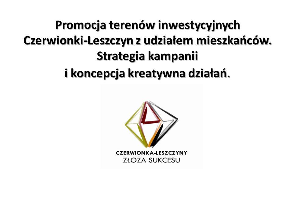 Promocja terenów inwestycyjnych Czerwionki-Leszczyn z udziałem mieszkańców. Strategia kampanii i koncepcja kreatywna działań.