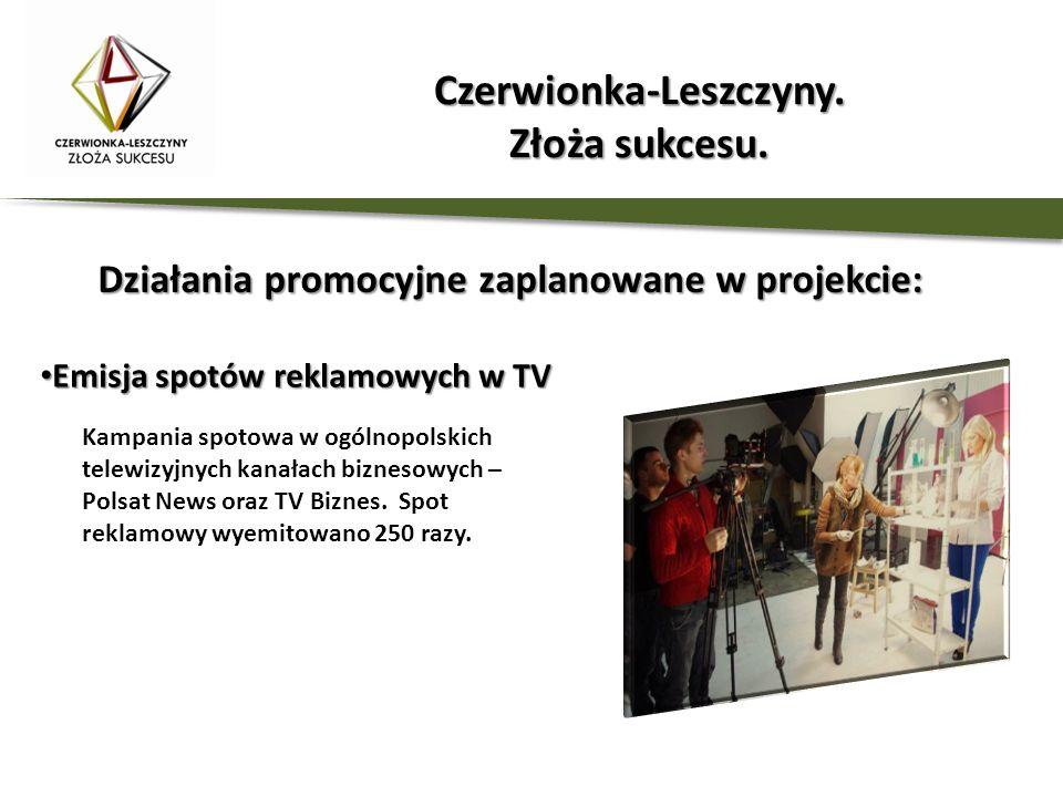 Działania promocyjne zaplanowane w projekcie: Emisja spotów reklamowych w TV Emisja spotów reklamowych w TV Kampania spotowa w ogólnopolskich telewizy