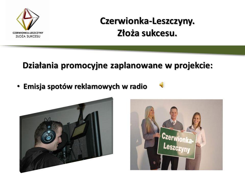 Działania promocyjne zaplanowane w projekcie: Emisja spotów reklamowych w radio Emisja spotów reklamowych w radio Czerwionka-Leszczyny. Złoża sukcesu.