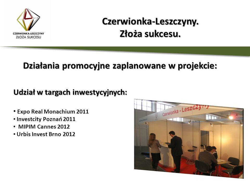 Działania promocyjne zaplanowane w projekcie: Udział w targach inwestycyjnych: Expo Real Monachium 2011 Investcity Poznań 2011 MIPIM Cannes 2012 Urbis