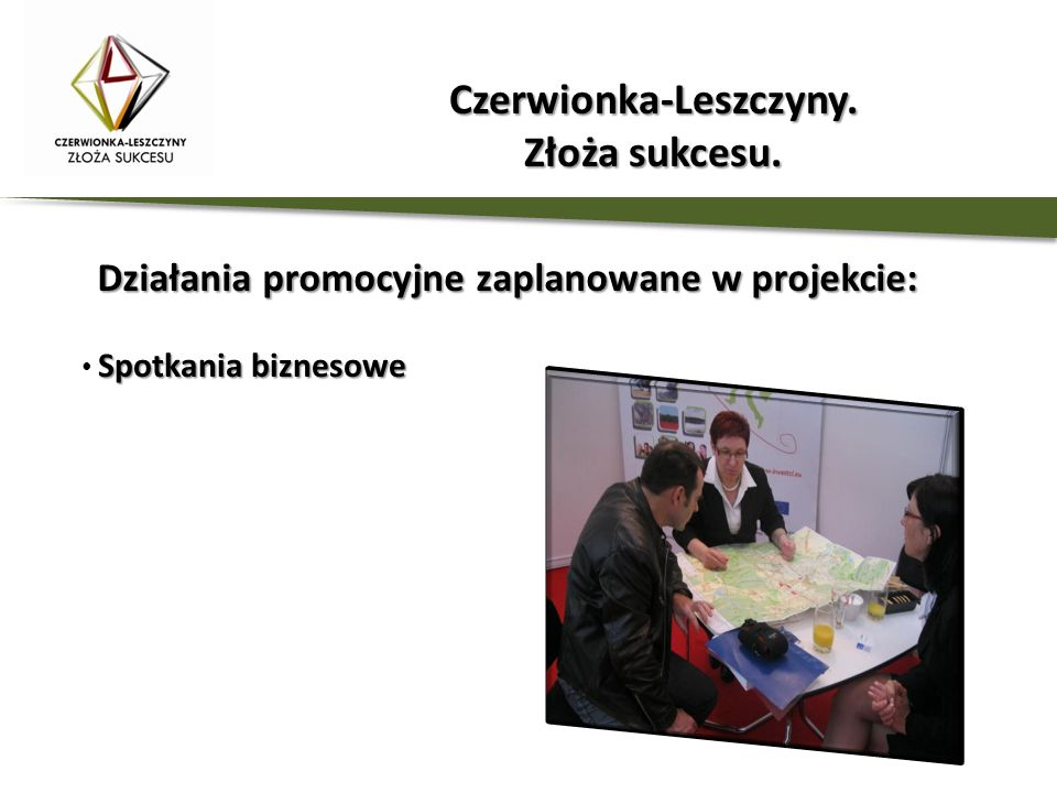 Działania promocyjne zaplanowane w projekcie: Spotkaniabiznesowe Spotkania biznesowe Czerwionka-Leszczyny. Złoża sukcesu.