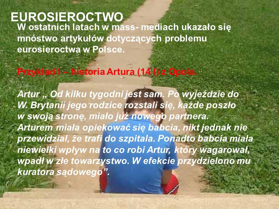 EUROSIEROCTWO W ostatnich latach w mass- mediach ukazało się mnóstwo artykułów dotyczących problemu eurosieroctwa w Polsce. Przykład I – historia Artu
