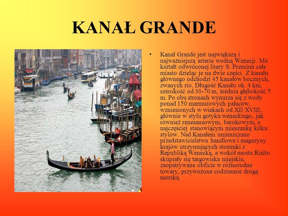 KANAŁ GRANDE Kanał Grande jest największą i najważniejszą arteria wodną Wenecji. Ma kształt odwróconej litery S. Przecina całe miasto dzieląc je na dw