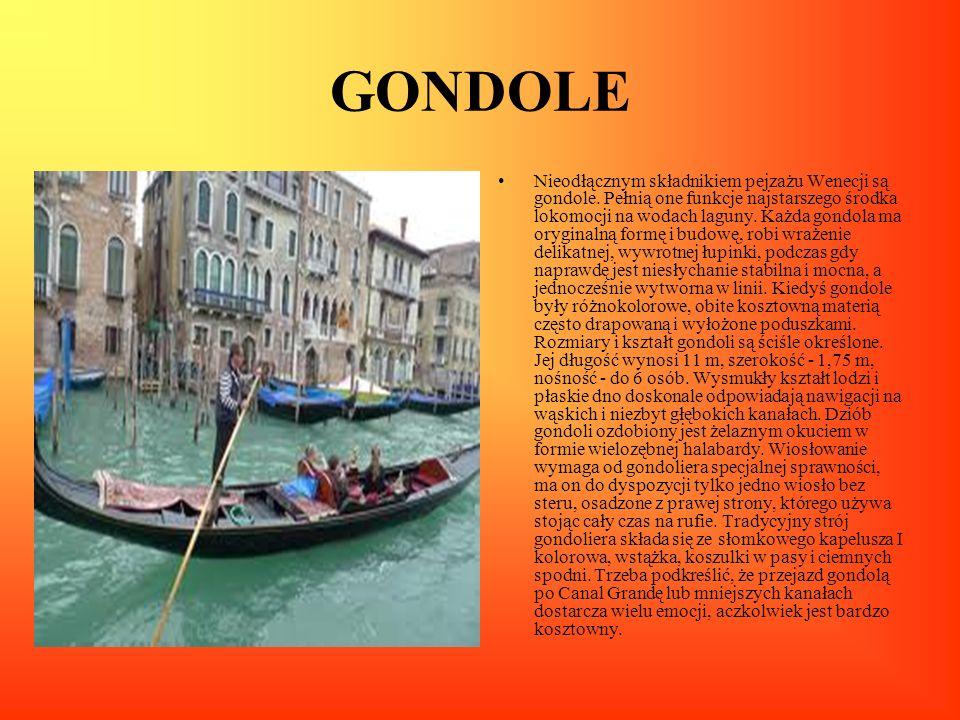 GONDOLE Nieodłącznym składnikiem pejzażu Wenecji są gondole. Pełnią one funkcje najstarszego środka lokomocji na wodach laguny. Każda gondola ma orygi