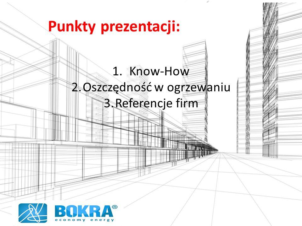 1.Know-How 2.Oszczędność w ogrzewaniu 3.Referencje firm Punkty prezentacji: