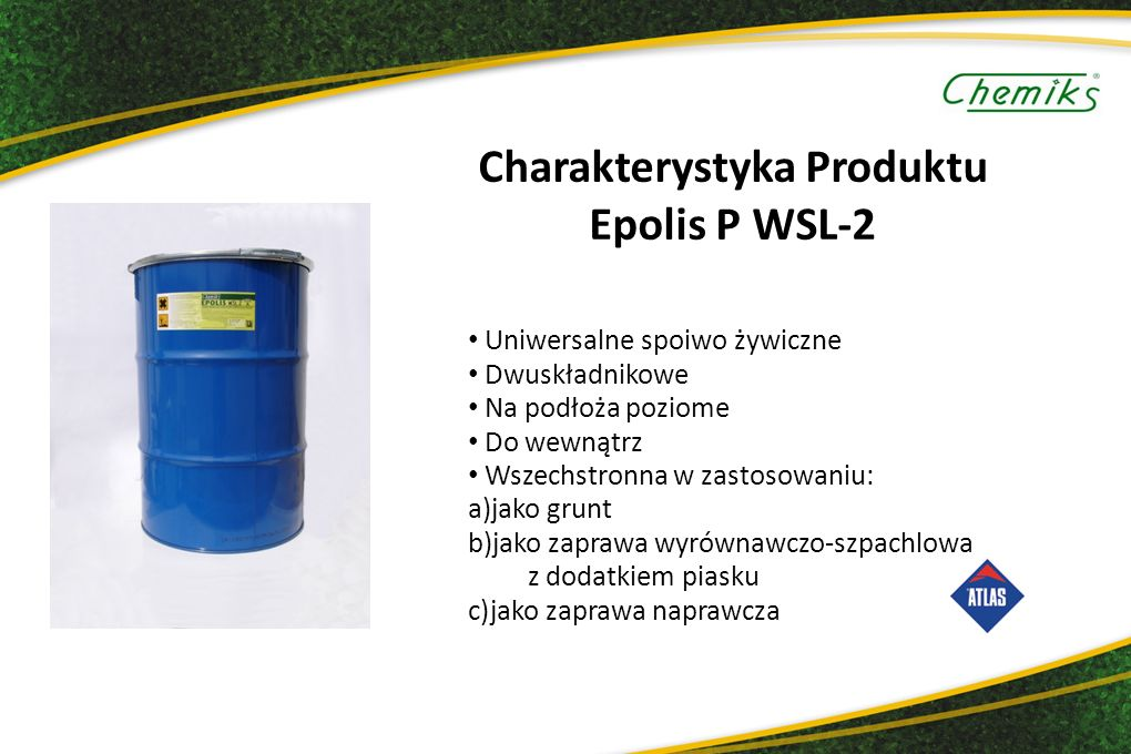 Charakterystyka Produktu Epolis P WSL-2 Uniwersalne spoiwo żywiczne Dwuskładnikowe Na podłoża poziome Do wewnątrz Wszechstronna w zastosowaniu: a)jako grunt b)jako zaprawa wyrównawczo-szpachlowa z dodatkiem piasku c)jako zaprawa naprawcza
