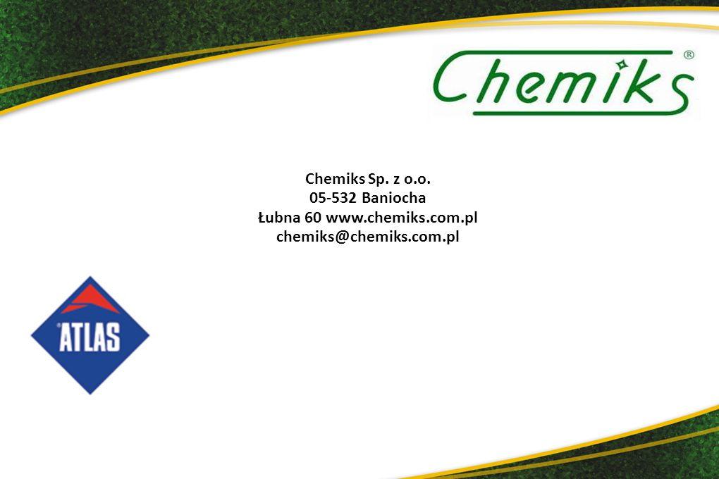 Chemiks Sp. z o.o. 05-532 Baniocha Łubna 60 www.chemiks.com.pl chemiks@chemiks.com.pl