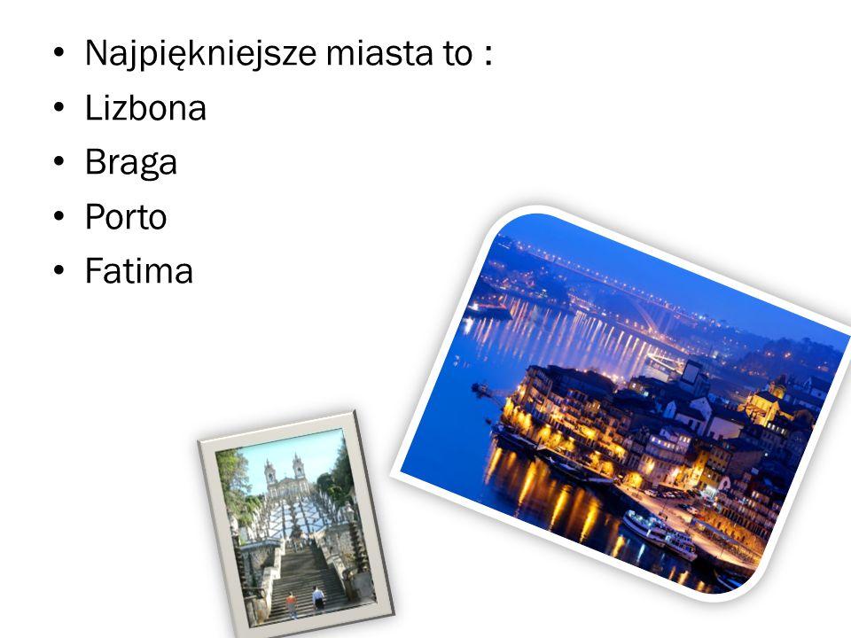 Najpiękniejsze miasta to : Lizbona Braga Porto Fatima