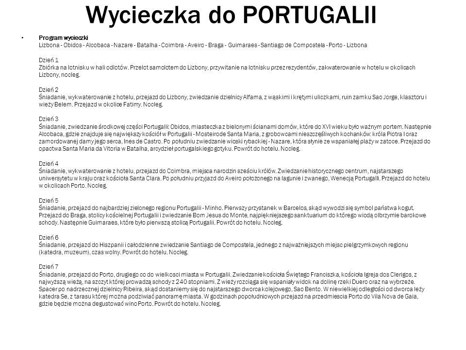 Wycieczka do PORTUGALII Program wycieczki Lizbona - Obidos - Alcobaca - Nazare - Batalha - Coimbra - Aveiro - Braga - Guimaraes - Santiago de Compostela - Porto - Lizbona Dzień 1 Zbiórka na lotnisku w hali odlotów.