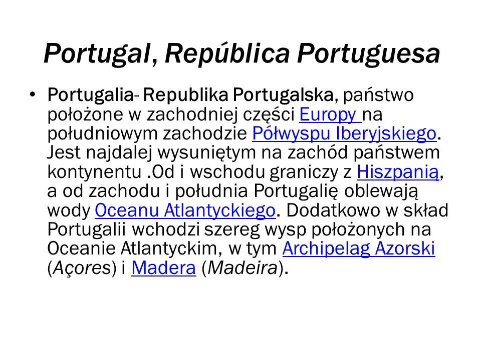 Portugal, República Portuguesa Portugalia- Republika Portugalska, państwo położone w zachodniej części Europy na południowym zachodzie Półwyspu Iberyjskiego.