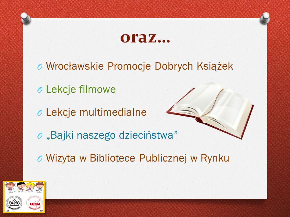 oraz… O Wrocławskie Promocje Dobrych Książek O Lekcje filmowe O Lekcje multimedialne O Bajki naszego dzieciństwa O Wizyta w Bibliotece Publicznej w Ry