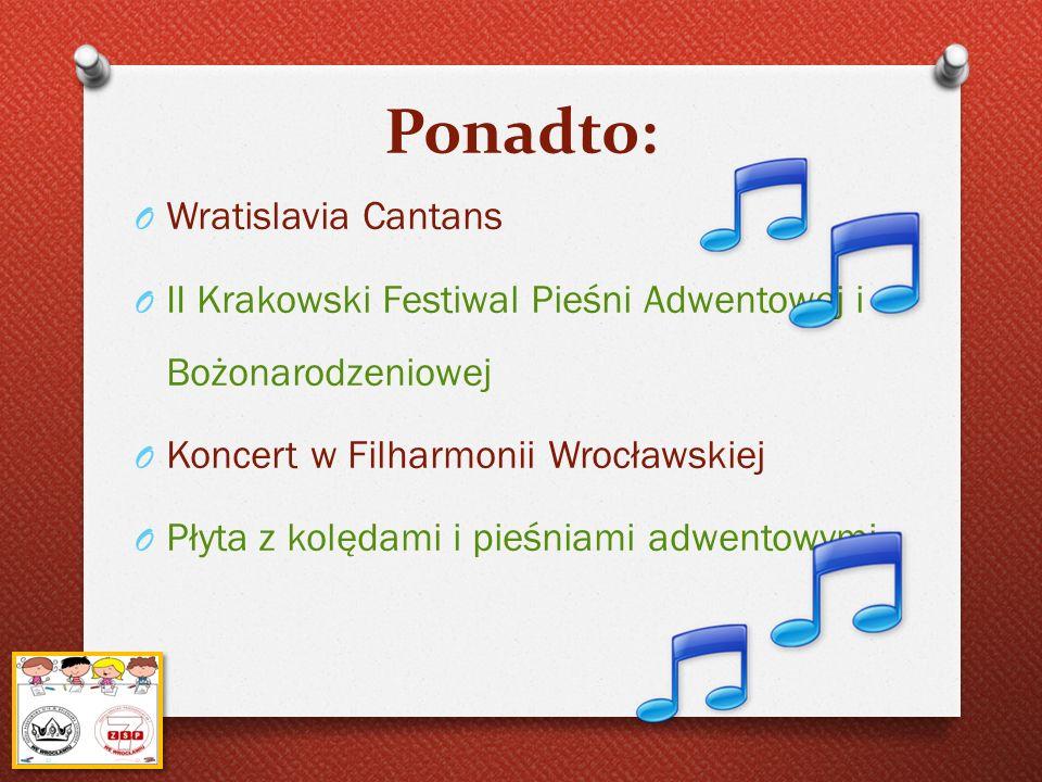 Ponadto: O Wratislavia Cantans O II Krakowski Festiwal Pieśni Adwentowej i Bożonarodzeniowej O Koncert w Filharmonii Wrocławskiej O Płyta z kolędami i