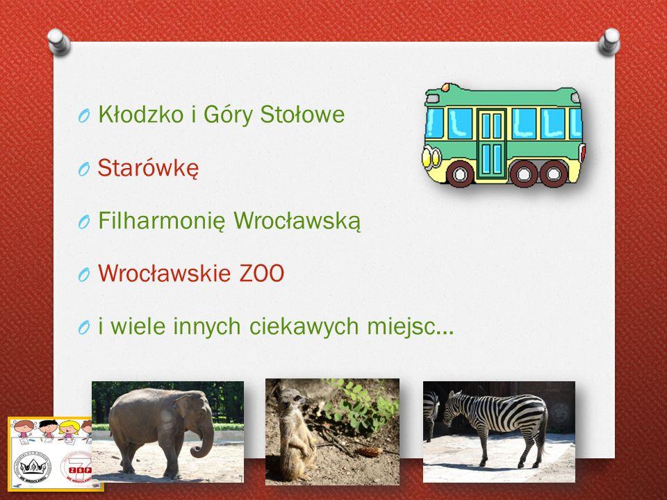 O Kłodzko i Góry Stołowe O Starówkę O Filharmonię Wrocławską O Wrocławskie ZOO O i wiele innych ciekawych miejsc…