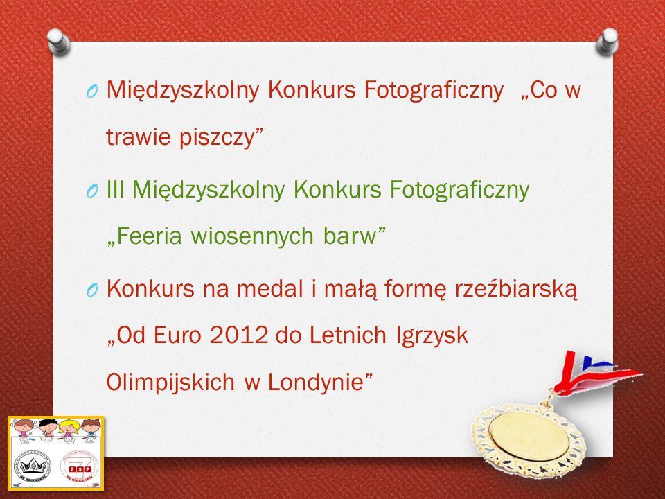 O Międzyszkolny Konkurs Fotograficzny Co w trawie piszczy O III Międzyszkolny Konkurs Fotograficzny Feeria wiosennych barw O Konkurs na medal i małą f