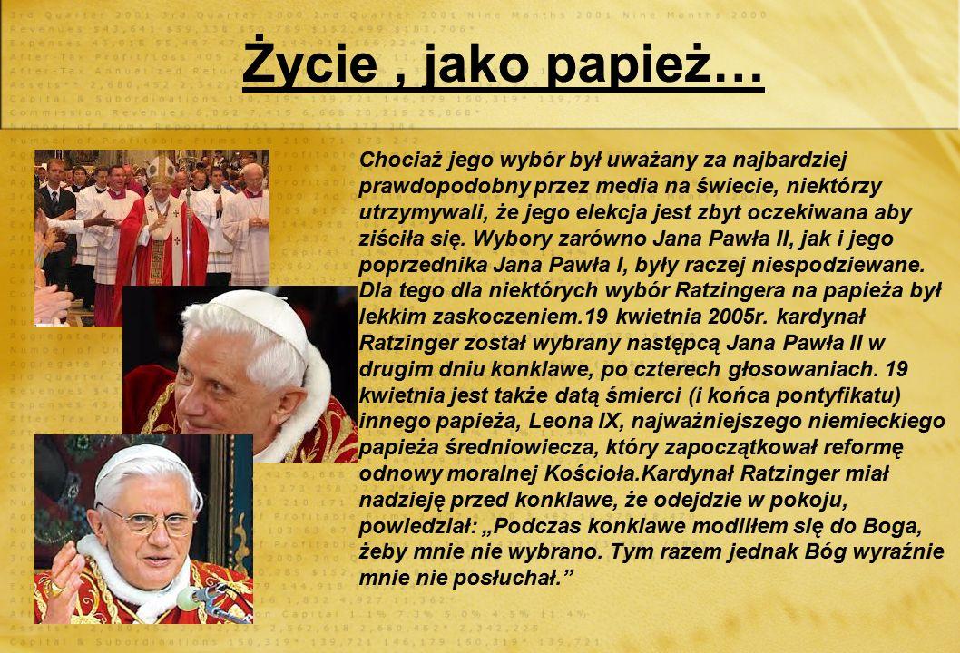 Papiestwo (od 2005) Papież Benedykt XVI 2 stycznia 2005, magazyn Time cytował anonimowe, watykańskie źródło, które twierdziło, że Ratzinger jest pierw