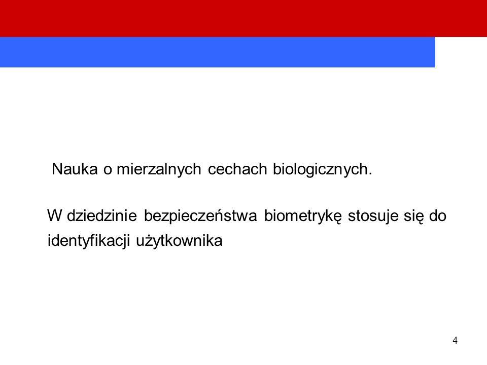 4 Nauka o mierzalnych cechach biologicznych. W dziedzinie bezpieczeństwa biometrykę stosuje się do identyfikacji użytkownika