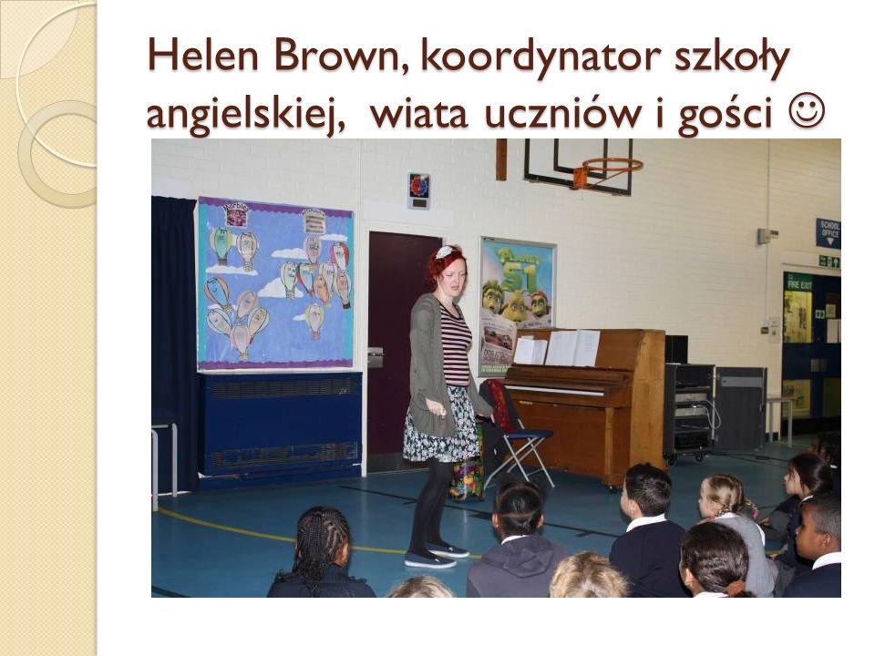 Helen Brown, koordynator szkoły angielskiej, wiata uczniów i gości Helen Brown, koordynator szkoły angielskiej, wiata uczniów i gości