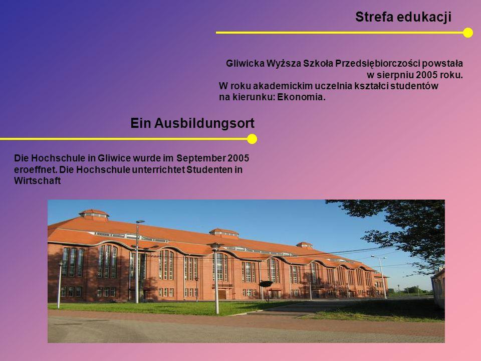 Strefa edukacji Ein Ausbildungsort Gliwicka Wyższa Szkoła Przedsiębiorczości powstała w sierpniu 2005 roku. W roku akademickim uczelnia kształci stude