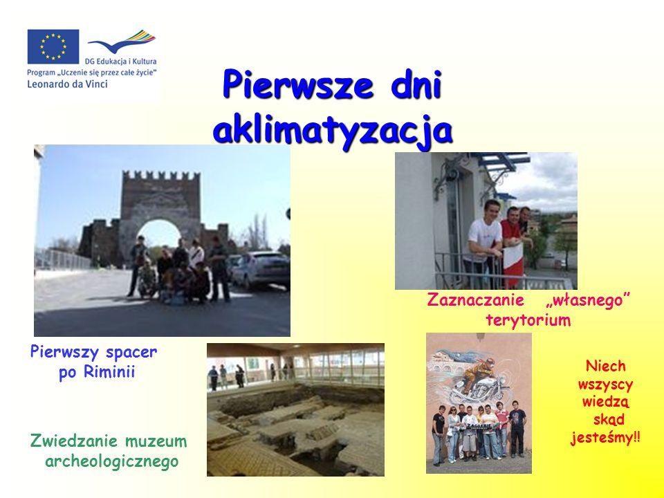 Pierwsze dni aklimatyzacja Pierwszy spacer po Riminii Zwiedzanie muzeum archeologicznego Zaznaczanie własnego terytorium Niech wszyscy wiedzą skąd jesteśmy!!