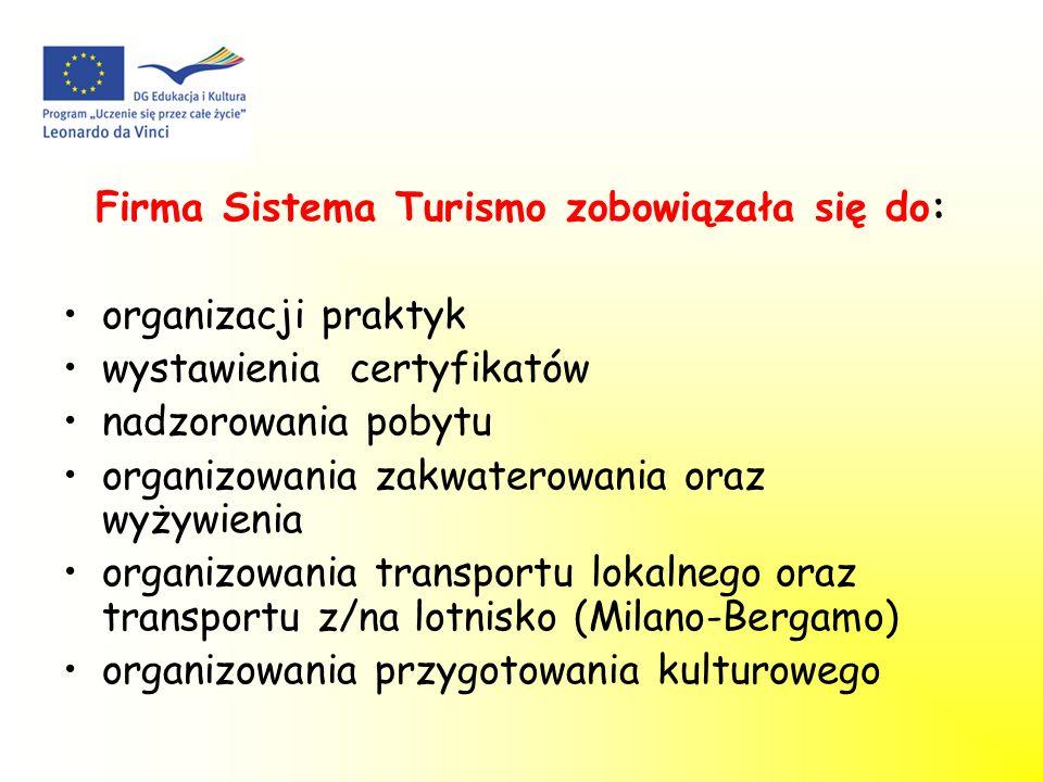 Firma Sistema Turismo zobowiązała się do: organizacji praktyk wystawienia certyfikatów nadzorowania pobytu organizowania zakwaterowania oraz wyżywienia organizowania transportu lokalnego oraz transportu z/na lotnisko (Milano-Bergamo) organizowania przygotowania kulturowego