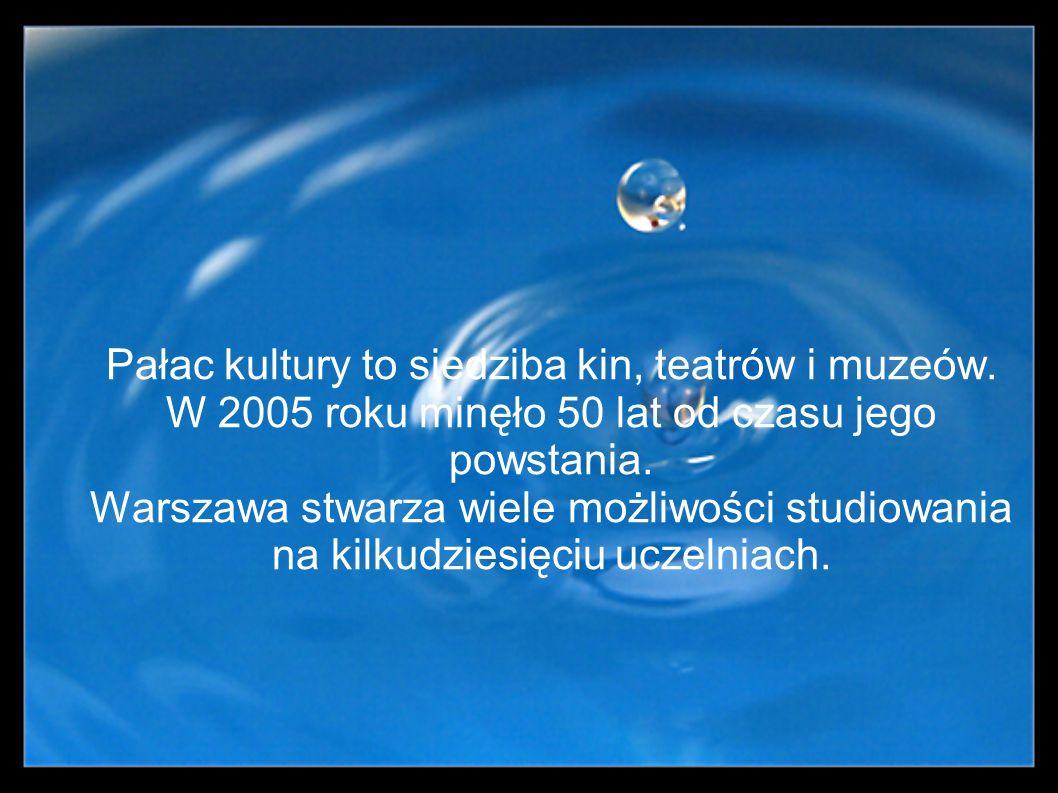 Pałac kultury to siedziba kin, teatrów i muzeów. W 2005 roku minęło 50 lat od czasu jego powstania. Warszawa stwarza wiele możliwości studiowania na k