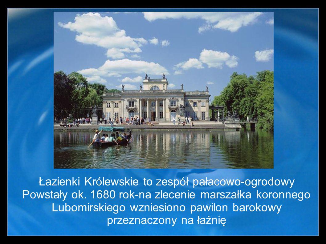 Łazienki Królewskie to zespół pałacowo-ogrodowy Powstały ok. 1680 rok-na zlecenie marszałka koronnego Lubomirskiego wzniesiono pawilon barokowy przezn