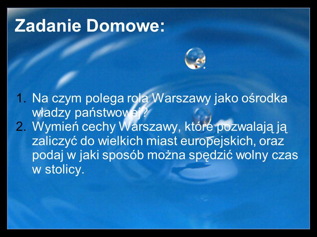 Zadanie Domowe: 1.Na czym polega rola Warszawy jako ośrodka władzy państwowej? 2.Wymień cechy Warszawy, które pozwalają ją zaliczyć do wielkich miast
