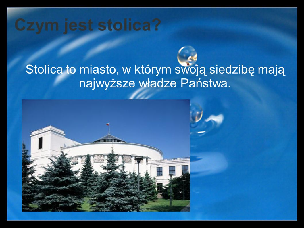 Czym jest stolica? Stolica to miasto, w którym swoją siedzibę mają najwyższe władze Państwa.