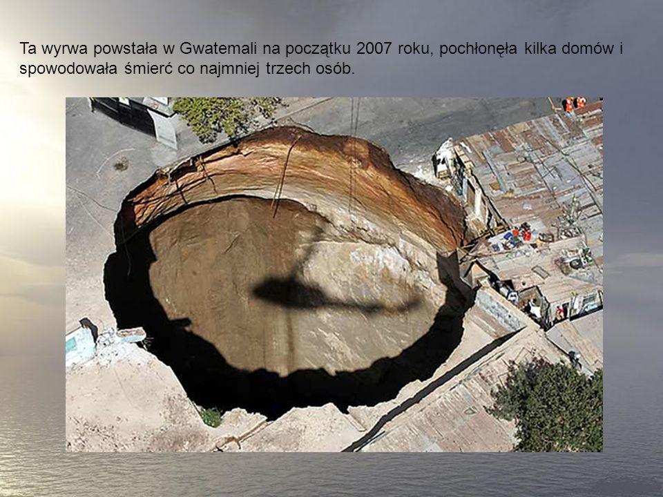 7. Lej w Gwatemali Takie zjawisko powstaje, gdy woda (najczęsciej deszczowa lub ze ścieków) wymywa duże ilości ziemi, powodując zapadnięcie się powier