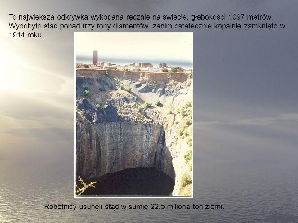 To największa odkrywka wykopana ręcznie na świecie, głebokości 1097 metrów.