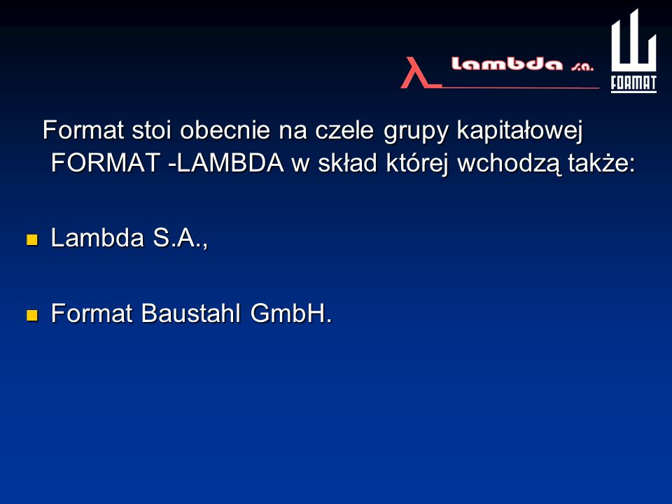 Format stoi obecnie na czele grupy kapitałowej FORMAT -LAMBDA w skład której wchodzą także: Format stoi obecnie na czele grupy kapitałowej FORMAT -LAM