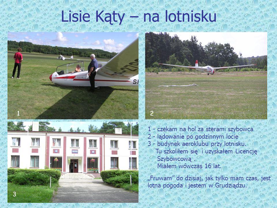 Lisie Kąty – na lotnisku 12 3 1 - czekam na hol za sterami szybowca 2 - lądowanie po godzinnym locie 3 - budynek aeroklubu przy lotnisku. Tu szkoliłem