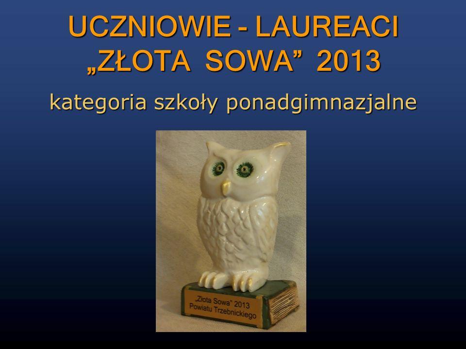 UCZNIOWIE - LAUREACI ZŁOTA SOWA 2013 kategoria szkoły ponadgimnazjalne