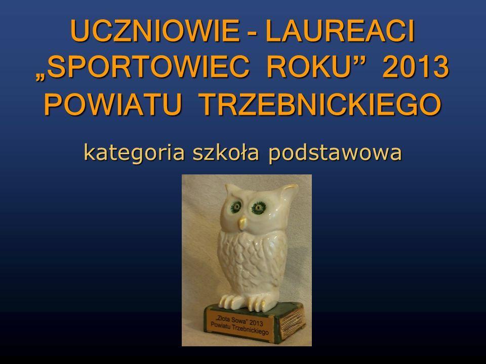UCZNIOWIE - LAUREACI SPORTOWIEC ROKU 2013 POWIATU TRZEBNICKIEGO kategoria szkoła podstawowa