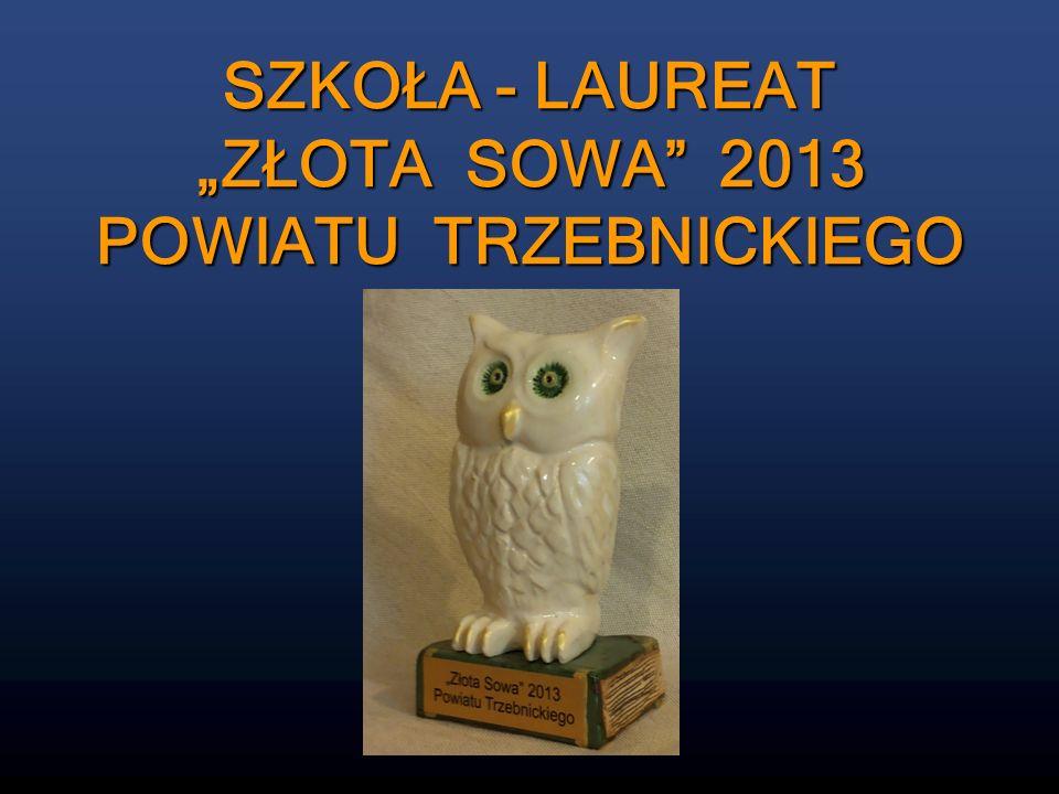 SZKOŁA - LAUREAT ZŁOTA SOWA 2013 POWIATU TRZEBNICKIEGO