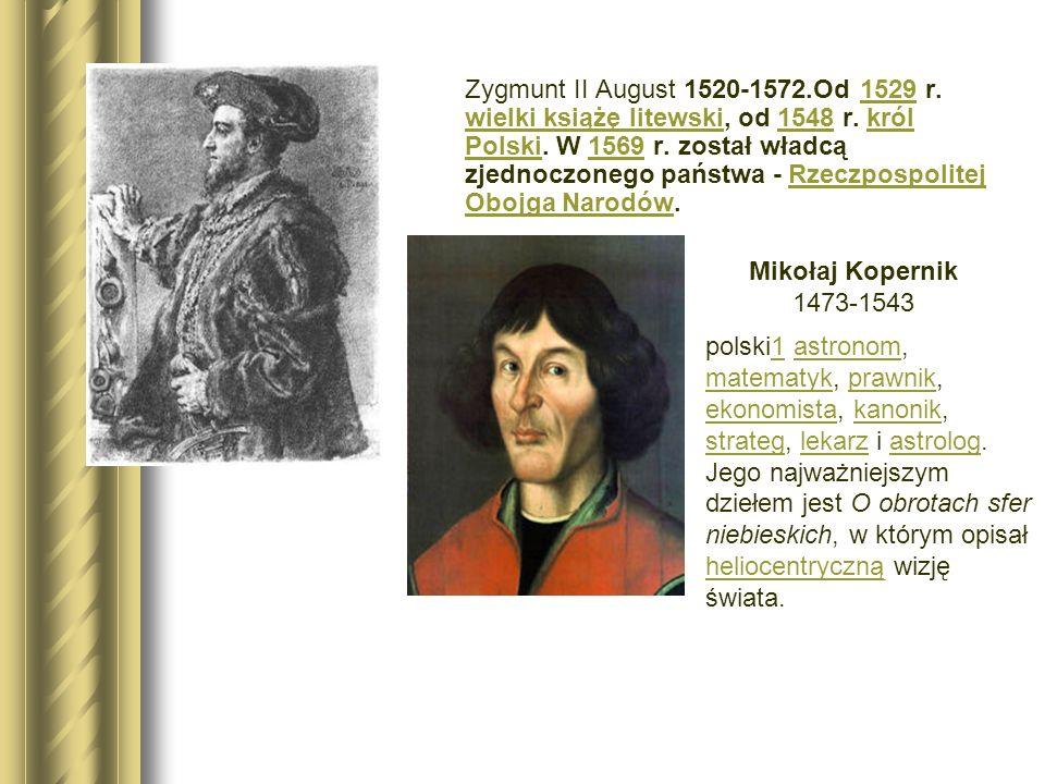 Zygmunt II August 1520-1572.Od 1529 r.wielki książę litewski, od 1548 r.