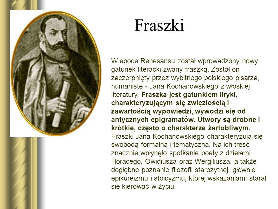 Fraszki W epoce Renesansu został wprowadzony nowy gatunek literacki zwany fraszką.