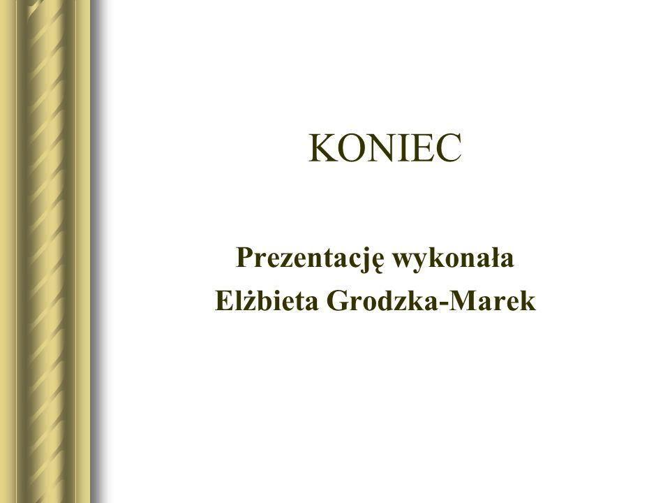 KONIEC Prezentację wykonała Elżbieta Grodzka-Marek