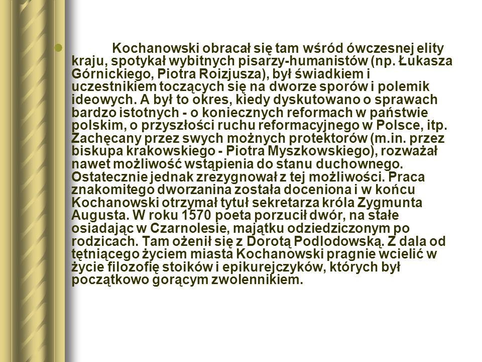 Kochanowski obracał się tam wśród ówczesnej elity kraju, spotykał wybitnych pisarzy-humanistów (np.