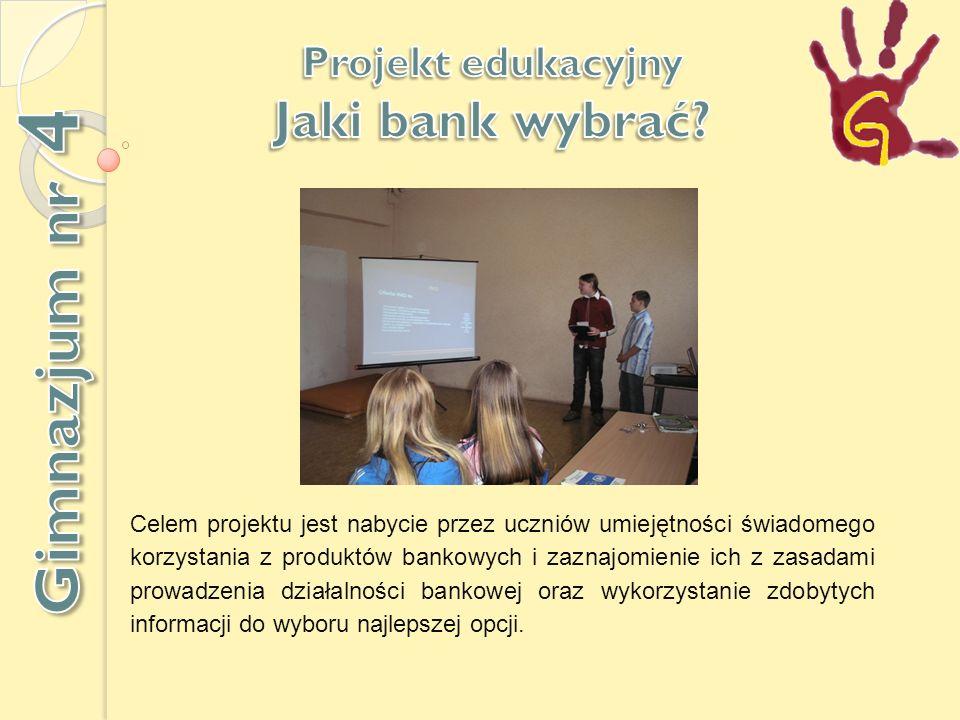 Celem projektu jest nabycie przez uczniów umiejętności świadomego korzystania z produktów bankowych i zaznajomienie ich z zasadami prowadzenia działalności bankowej oraz wykorzystanie zdobytych informacji do wyboru najlepszej opcji.